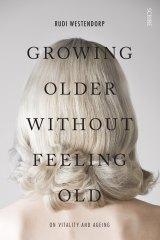 <i>Growing Older without Feeling Old</i> by Rudi Westendorp.