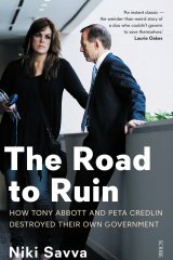 The Road to Ruin: How Tony Abbott and Peta Credlin destroyed their own government Niki Savva
