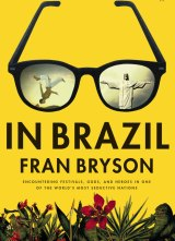 In Brazil, Fran Bryson. The book is at its most effective when Bryson is writing about the experiences that made her most uncomfortable.