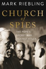 <i>Church of Spies: The Pope's secret war against Hitler</i>, by Mark Riebling.