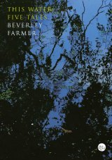 This Water: Five Tales by Beverley Farmer.
