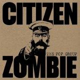 The Pop Group's <i>Citizen Zombie</i>.