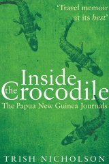 <i>Inside the Crocodile: The Papua New Guinea Journals</i>, by Trish Nicolson.