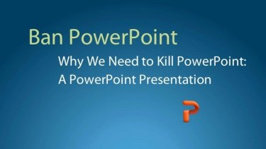 The following PowerPoint presentation explains why PowerPoint should be banned.