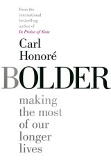 Bolder. By carl Honore.