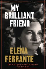 My Brilliant Friend, by Elena Ferrante.