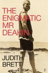 'The Enigmatic Mr Deakin' by Judith Brett.