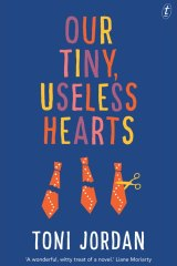 <i>Our Tiny, Useless Hearts</i> by Toni Jordan.