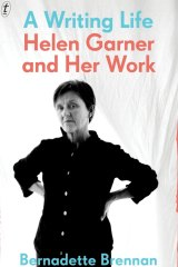 <i>A Writing Life: Helen Garner and Her Work</i> by Bernadette Brennan.