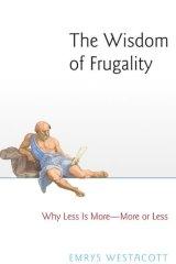 The Wisdom of Frugality. By Emrys Westacott