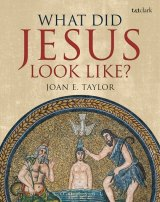 What Did Jesus Look Like? by Joan E. Taylor.