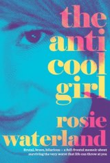 The Anti Cool Girl, by Rosie Waterland