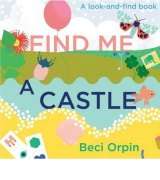 Beci Orpin's Find Me a Castle: A Look-and-Find Book (Penguin, $24.99).