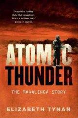 Atomic Thunder: The Maralinga Story, by Elizabeth Tynan.
