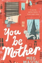 You Be Mother, by Meg Mason.