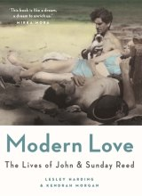 <i>Modern Love</i> by Lesley Harding and Kendrah Morgan is a careful, comprehensive biography of John and Sunday Reed.