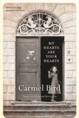 <i>My Hearts Are Your Hearts</i>, by Carmel Bird.