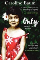 <i>Only: A Singular Memoir</i> by Caroline Baum.