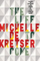 The Life to Come, by Michelle de Kretser.