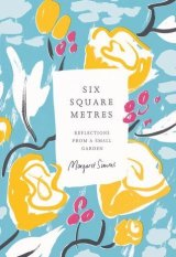 <i>Six Square Metres: reflections from a small garden</i>, by Margaret Simons. Scribe Publications.