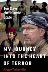 <i>My Journey into the Heart of Terror: Ten Days in the Islamic State</i> by Jurgen Todenhofer.