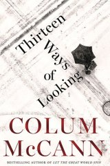 Colum McCann's Thirteen Ways of Looking defies fiction's traditional preoccupation with cause and effect.