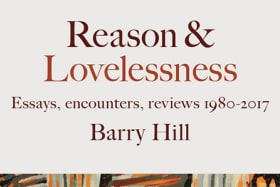 Reason & Lovelessness by Barry Hill.