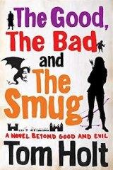 <i>The Good, The Bad and The Smug</i>, by Tom Holt. Orbit. $19.99.