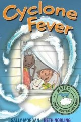 <i>Cyclone Fever</i>, by Sally Morgan; illustrated by Beth Norling.