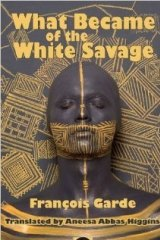What Became of the White Savage by Francois Garde.