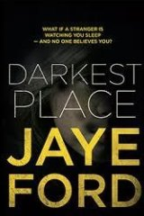 Darkest Place. By Jaye Ford.  Bantam.  $32.99.