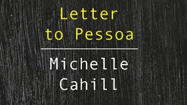 Letter to Pessoa, by Michelle Cahill