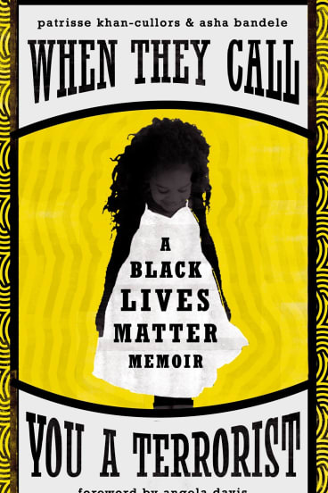 When They call You a Terrorust. By Patrisse Khan-Cullors & Asha Bandele.
