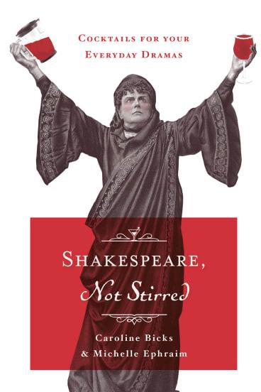 <i>Shakespeare, Not Stirred</i> by Caroline Bicks and Michelle Ephraim.