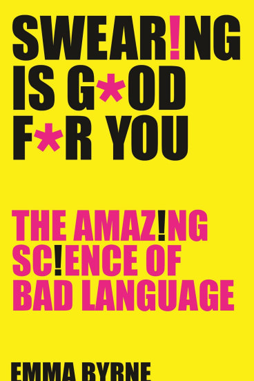 Swearing is Good for You. By Emma Byrne.