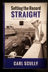 The Carl Scully autobiography - Setting The Record Straight - A Political Memoir.