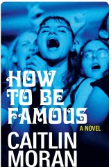 How to be Famous. By Caitlin Moran.