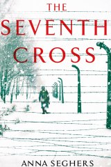 The Seventh Cross. By Anna Seghers.