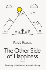 The Other Side of Happiness. By Brock Bastian.