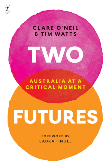 <i>Two Futures: Australia at a Critical Moment</i>, by Clare O'Neil and Tim Watts.