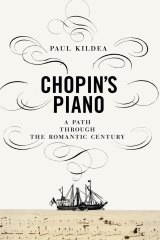 Chopin's Piano. By Paul Kildea.