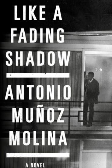 Like a fading Shadow. By Antonio Munoz Molina.