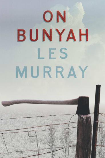 On Bunyah by Les Murray.