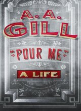Pour Me, by A.A. Gill.