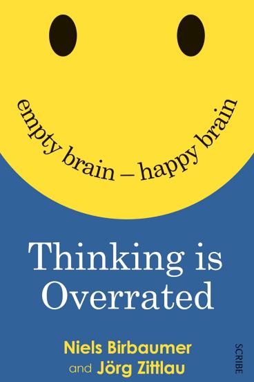 Thinking is Overrated. By Niels Birbaumer & Jorg Zittlau.