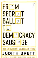 From Secret Ballot to Democracy Sausage: How Australia Got Compulsory Voting by Judith Brett.
