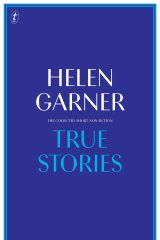 True Stories by Helen Garner.