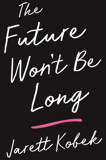 The Future Won't Be Long. By Jarett Kobek.