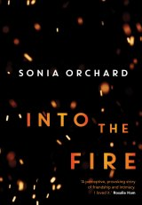 Into the Fire by Sonia Orchard.