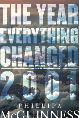 The Year Everything Changed: 2001. By  Phillipa McGuinness.